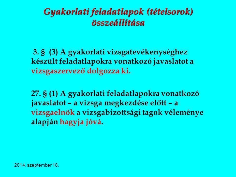 2014. szeptember 18. Gyakorlati feladatlapok (tételsorok) összeállítása 3. § (3) A gyakorlati vizsgatevékenységhez készült feladatlapokra vonatkozó ja