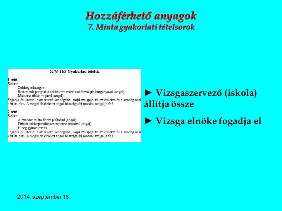 2014. szeptember 18. Hozzáférhető anyagok 7. Minta gyakorlati tételsorok ► Vizsgaszervező (iskola) állítja össze ► Vizsga elnöke fogadja el