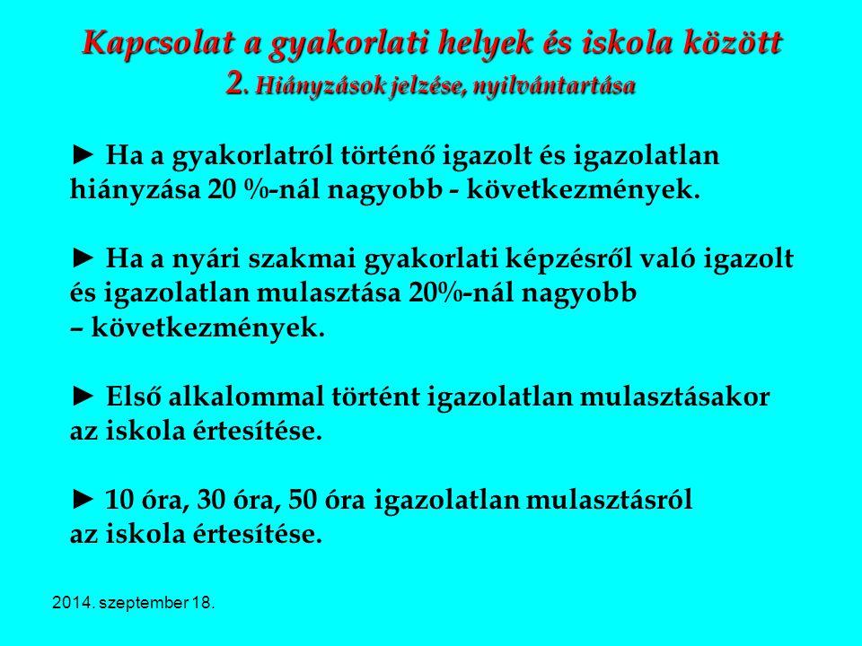 2014. szeptember 18. Kapcsolat a gyakorlati helyek és iskola között 2. Hiányzások jelzése, nyilvántartása ► Ha a gyakorlatról történő igazolt és igazo