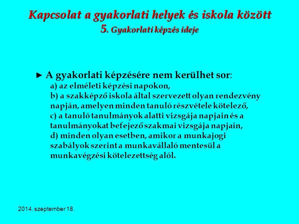 2014. szeptember 18. Kapcsolat a gyakorlati helyek és iskola között 5. Gyakorlati képzés ideje ► A gyakorlati képzésére nem kerülhet sor : a) az elmél