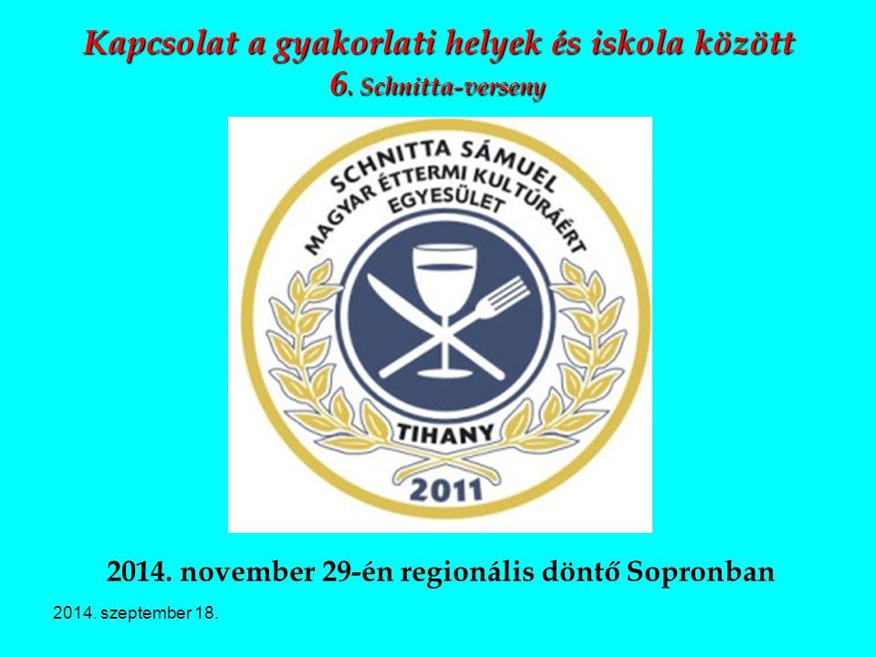 2014. szeptember 18. Kapcsolat a gyakorlati helyek és iskola között 6. Schnitta-verseny 2014. november 29-én regionális döntő Sopronban