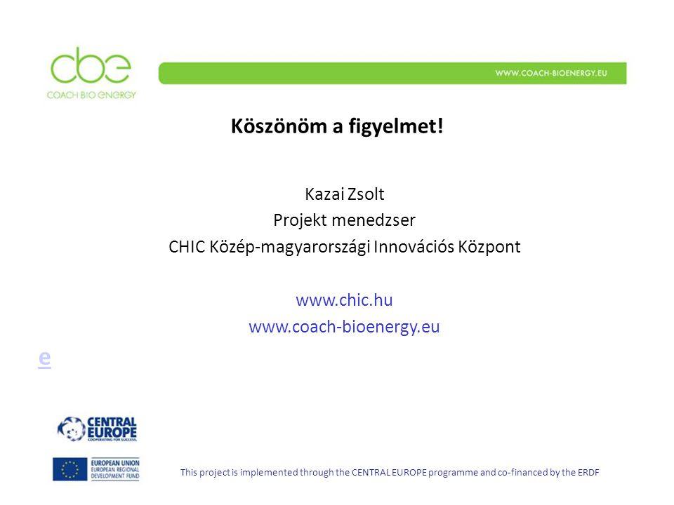 Köszönöm a figyelmet! Kazai Zsolt Projekt menedzser CHIC Közép-magyarországi Innovációs Központ www.chic.hu www.coach-bioenergy.eu e This project is i