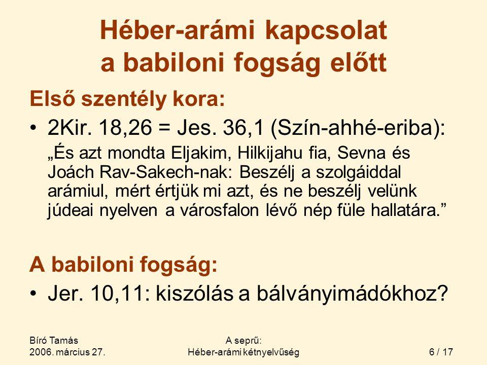 17 / 17 Bíró Tamás 2006.március 27. A seprű: Héber-arámi kétnyelvűség Köszönöm a figyelmet.