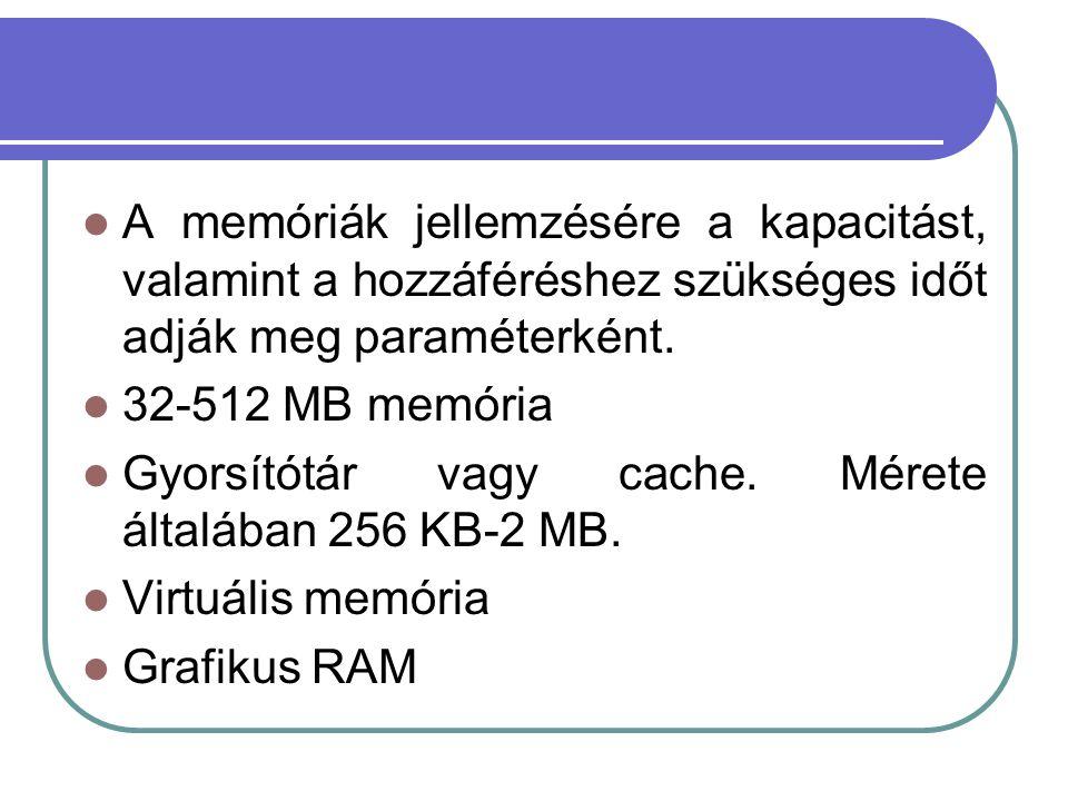 A memóriák jellemzésére a kapacitást, valamint a hozzáféréshez szükséges időt adják meg paraméterként.