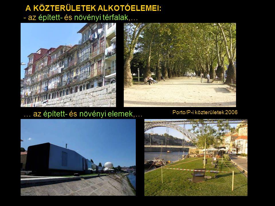 A KÖZTERÜLETEK ALKOTÓELEMEI: - az épített- és növényi térfalak,… … az épített- és növényi elemek,… Porto/P-i közterületek 2006