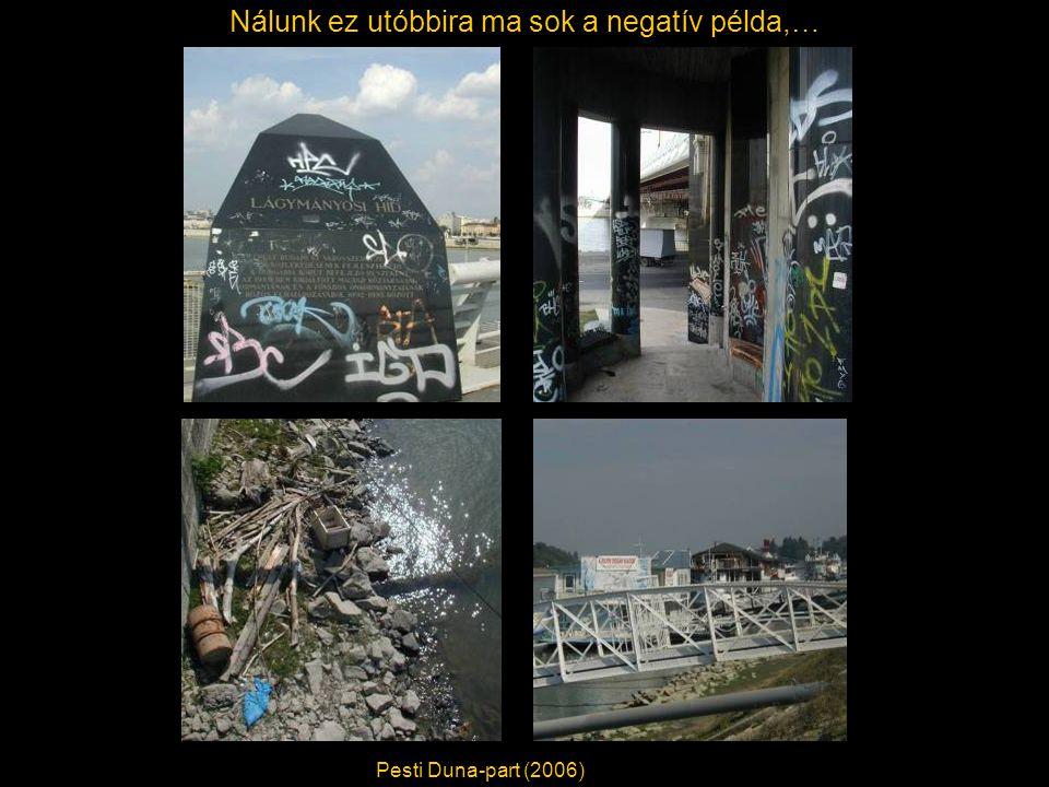 Nálunk ez utóbbira ma sok a negatív példa,… Pesti Duna-part (2006)