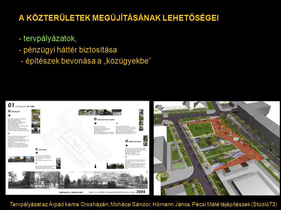 """Tervpályázat az Árpád kertre Orosházán: Mohácsi Sándor, Hómann János, Pécsi Máté tájépítészek (Stúdió73) A KÖZTERÜLETEK MEGÚJÍTÁSÁNAK LEHETŐSÉGEI - tervpályázatok, - pénzügyi háttér biztosítása - építészek bevonása a """"közügyekbe"""