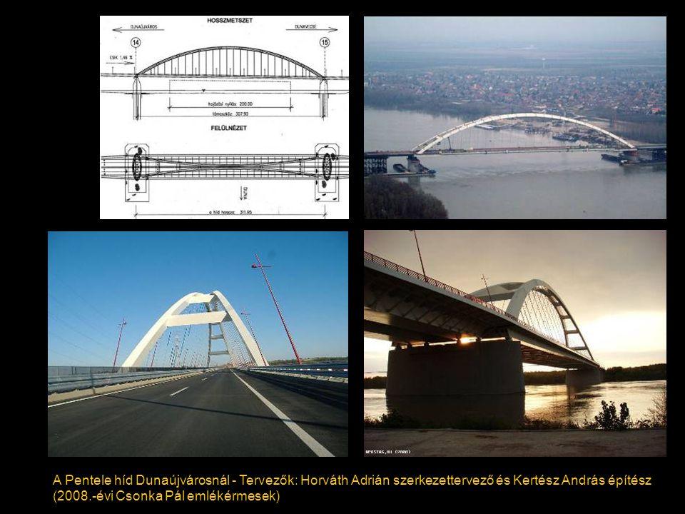 A Pentele híd Dunaújvárosnál - Tervezők: Horváth Adrián szerkezettervező és Kertész András építész (2008.-évi Csonka Pál emlékérmesek)
