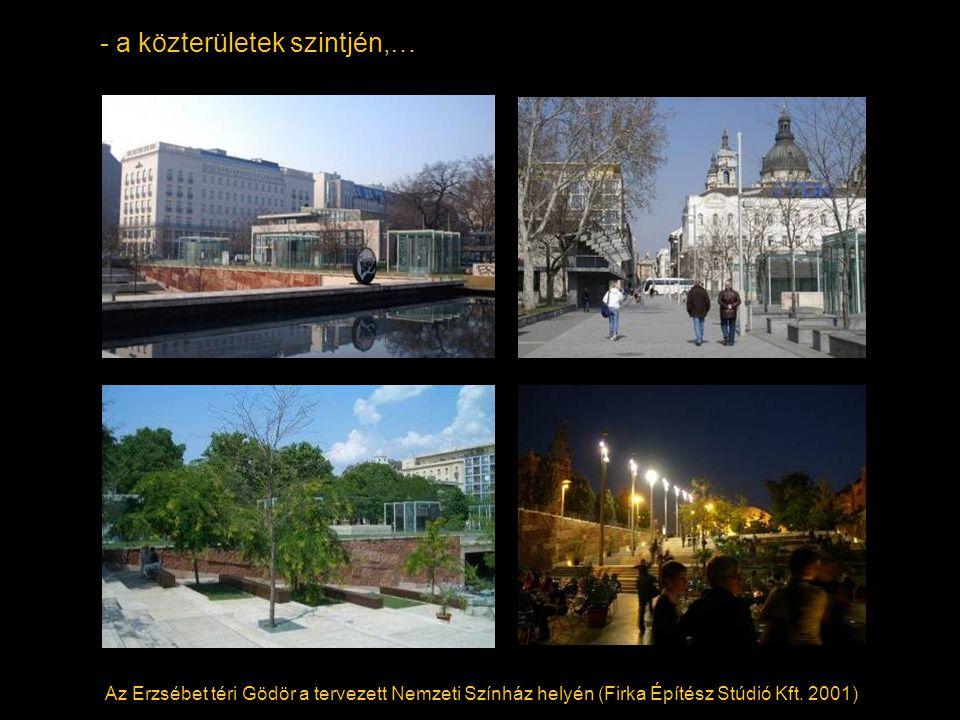 - a közterületek szintjén,… Az Erzsébet téri Gödör a tervezett Nemzeti Színház helyén (Firka Építész Stúdió Kft.