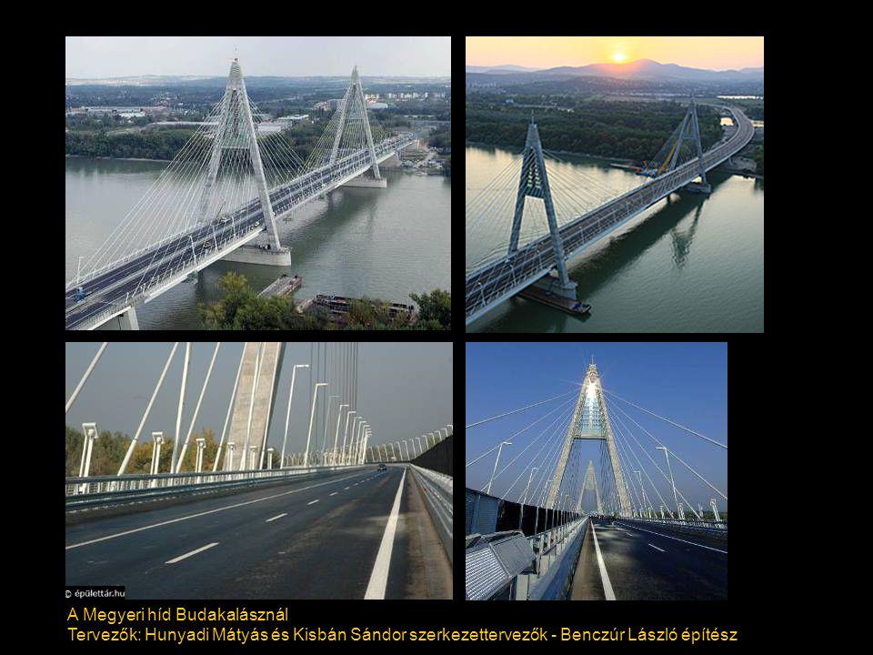 A Megyeri híd Budakalásznál Tervezők: Hunyadi Mátyás és Kisbán Sándor szerkezettervezők - Benczúr László építész