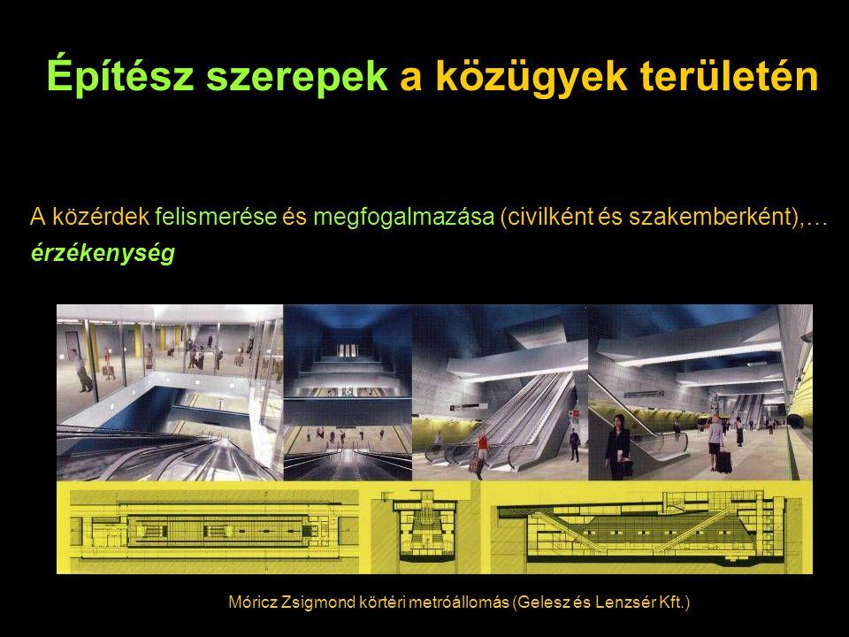 A közérdek felismerése és megfogalmazása (civilként és szakemberként),… érzékenység Építész szerepek a közügyek területén Móricz Zsigmond körtéri metróállomás (Gelesz és Lenzsér Kft.)