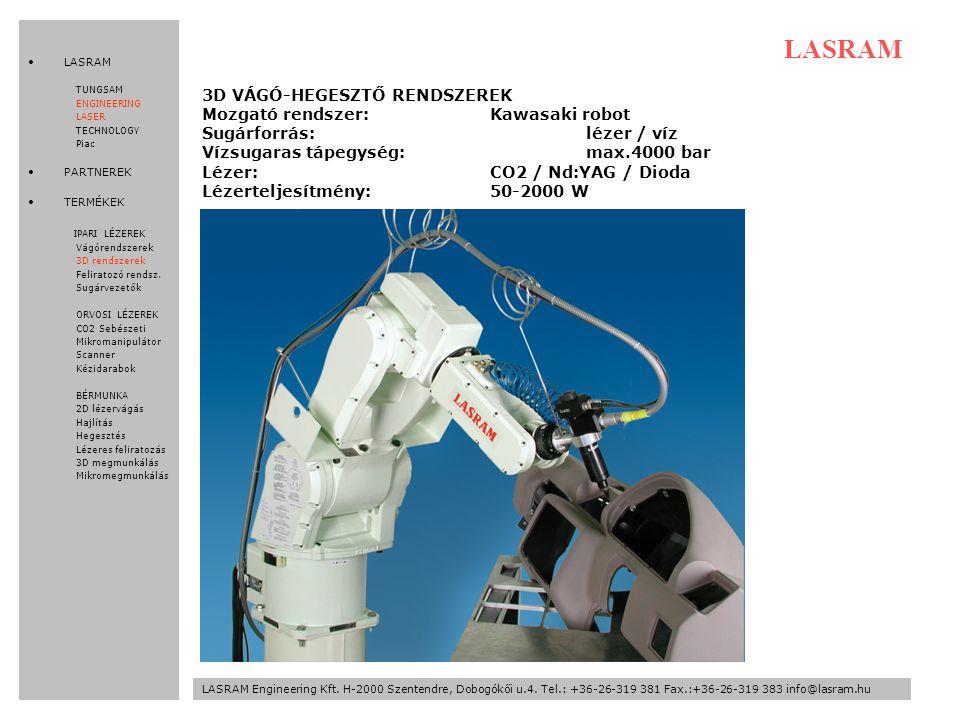 3D VÁGÓ-HEGESZTŐ RENDSZEREK Mozgató rendszer:Kawasaki robot Sugárforrás:lézer / víz Vízsugaras tápegység:max.4000 bar Lézer:CO2 / Nd:YAG / Dioda Lézerteljesítmény:50-2000 W LASRAM LASRAM Engineering Kft.