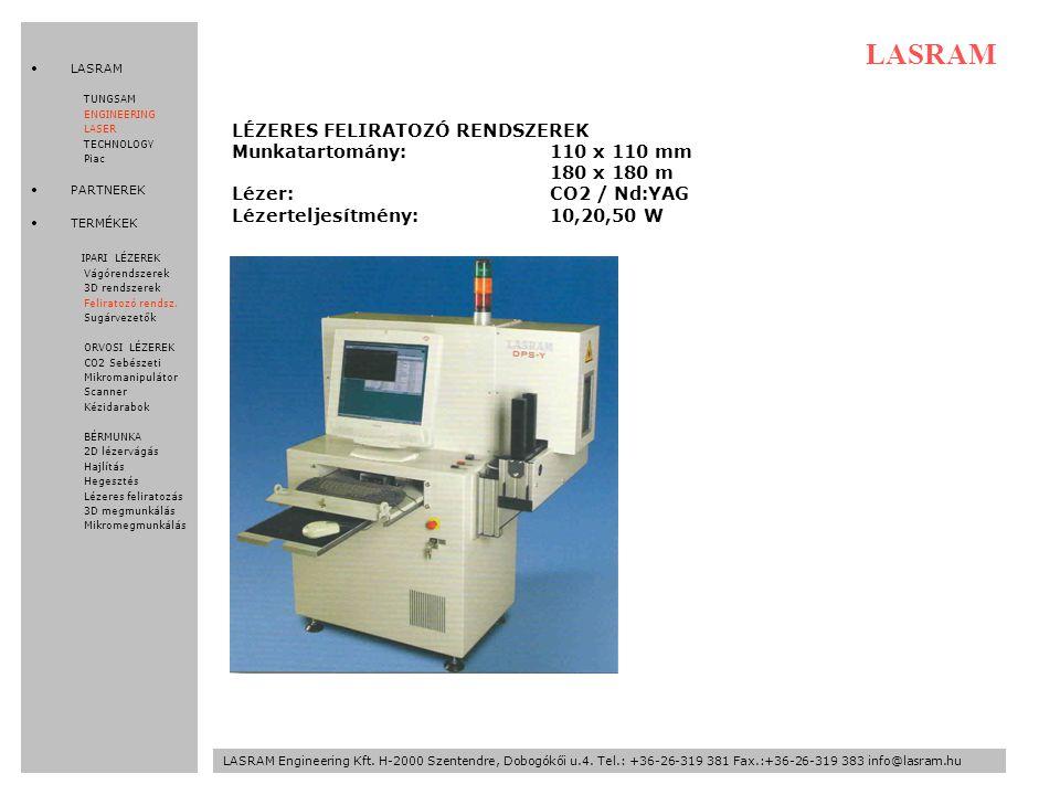 LÉZERES FELIRATOZÓ RENDSZEREK Munkatartomány:110 x 110 mm 180 x 180 m Lézer:CO2 / Nd:YAG Lézerteljesítmény:10,20,50 W LASRAM LASRAM Engineering Kft.