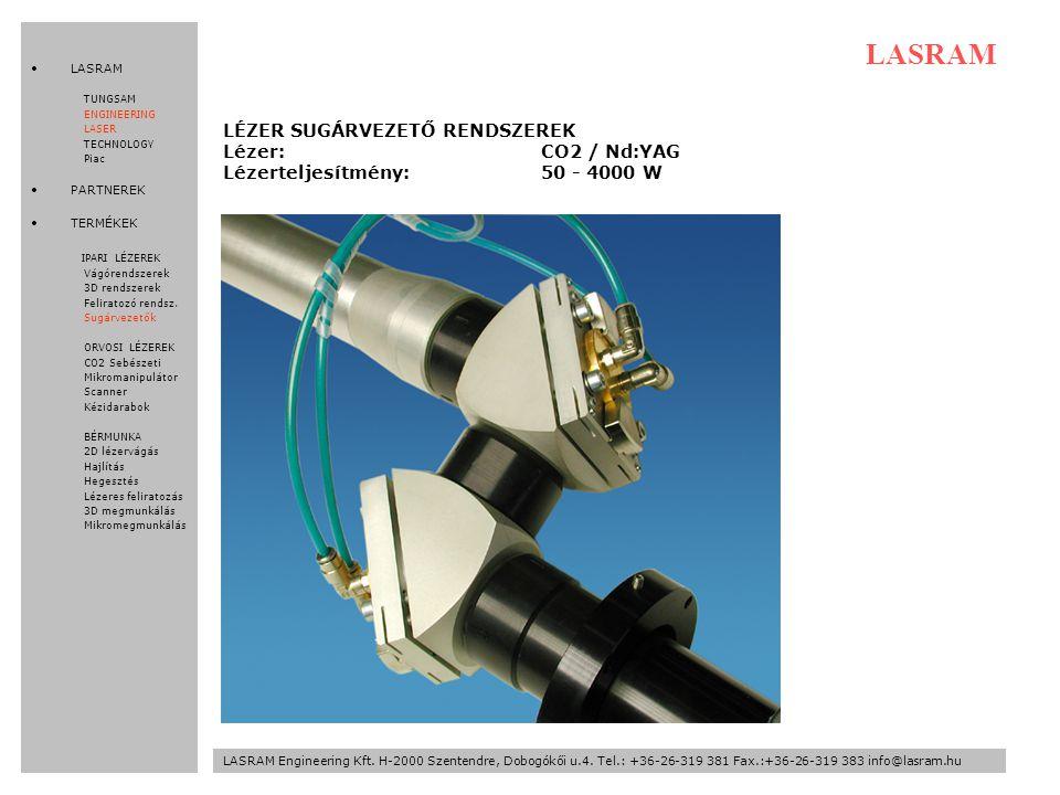 LÉZER SUGÁRVEZETŐ RENDSZEREK Lézer:CO2 / Nd:YAG Lézerteljesítmény:50 - 4000 W LASRAM LASRAM Engineering Kft.
