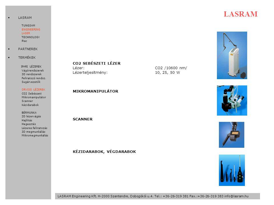 CO2 SEBÉSZETI LÉZER Lézer:CO2 /10600 nm/ Lézerteljesítmény:10, 25, 50 W MIKROMANIPULÁTOR SCANNER KÉZIDARABOK, VÉGDARABOK LASRAM LASRAM Engineering Kft.