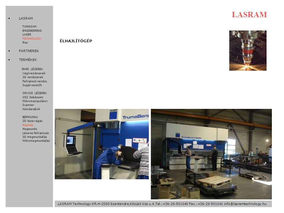 LASRAM Technology Kft.H-2000 Szentendre,Kőzúzó köz u.4.Tel.:+36-26-501040 Fax.:+36-26-501041 info@lasramtechnology.hu LASRAM ÉLHAJLÍTÓGÉP LASRAM TUNGSAM ENGINEERING LASER TECHNOLOGY Piac PARTNEREK TERMÉKEK IPARI LÉZEREK Vágórendszerek 3D rendszerek Feliratozó rendsz.