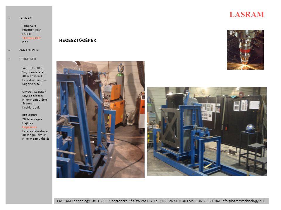 HEGESZTŐGÉPEK LASRAM Technology Kft.H-2000 Szentendre,Kőzúzó köz u.4.Tel.:+36-26-501040 Fax.:+36-26-501041 info@lasramtechnology.hu LASRAM TUNGSAM ENGINEERING LASER TECHNOLOGY Piac PARTNEREK TERMÉKEK IPARI LÉZEREK Vágórendszerek 3D rendszerek Feliratozó rendsz.