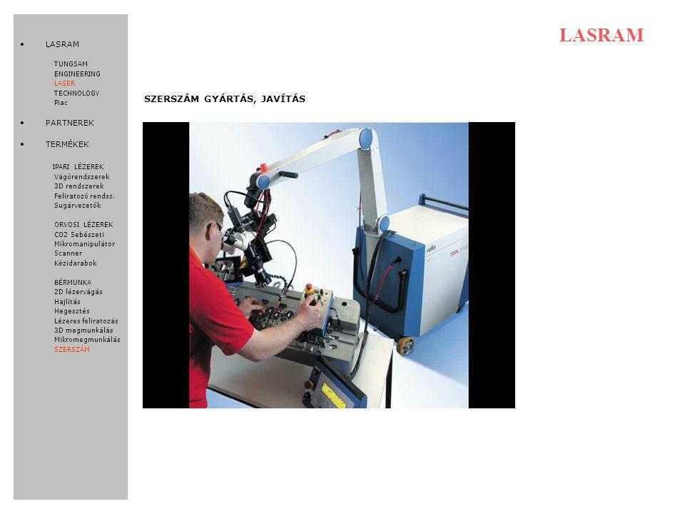 LASRAM TUNGSAM ENGINEERING LASER TECHNOLOGY Piac PARTNEREK TERMÉKEK IPARI LÉZEREK Vágórendszerek 3D rendszerek Feliratozó rendsz.