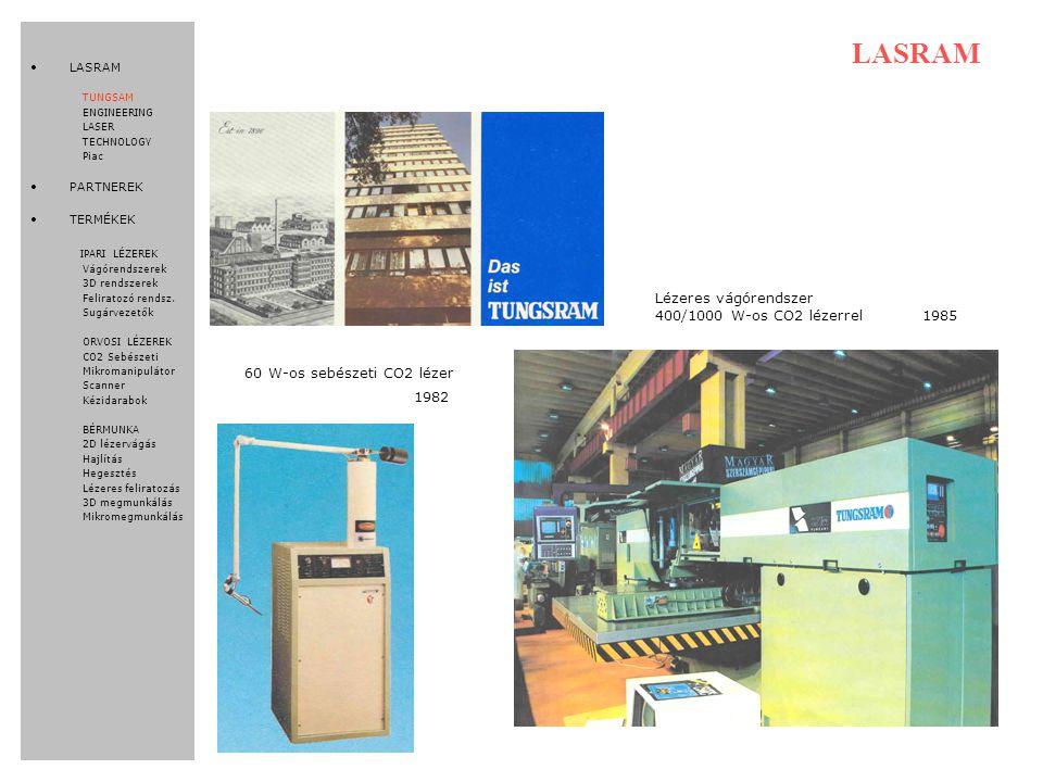 1985 60 W-os sebészeti CO2 lézer Lézeres vágórendszer 400/1000 W-os CO2 lézerrel 1982 LASRAM TUNGSAM ENGINEERING LASER TECHNOLOGY Piac PARTNEREK TERMÉKEK IPARI LÉZEREK Vágórendszerek 3D rendszerek Feliratozó rendsz.