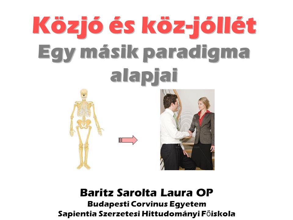 Baritz Sarolta Laura OP Budapesti Corvinus Egyetem Sapientia Szerzetesi Hittudományi F ő iskola Közjó és köz-jóllét Egy másik paradigma alapjai Közjó és köz-jóllét Egy másik paradigma alapjai