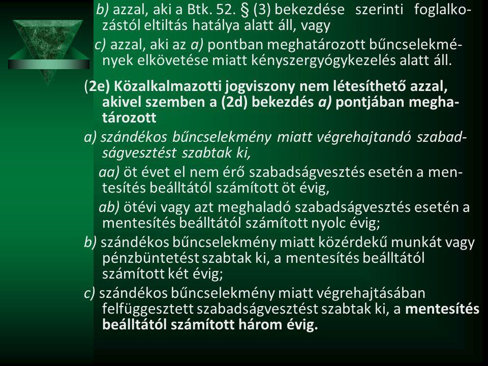 b) azzal, aki a Btk. 52. § (3) bekezdése szerinti foglalko- zástól eltiltás hatálya alatt áll, vagy c) azzal, aki az a) pontban meghatározott bűncsele