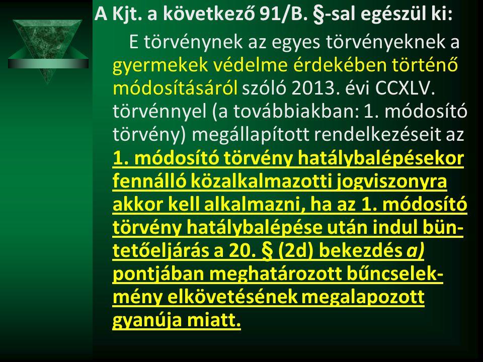 A Kjt. a következő 91/B. §-sal egészül ki: E törvénynek az egyes törvényeknek a gyermekek védelme érdekében történő módosításáról szóló 2013. évi CCXL