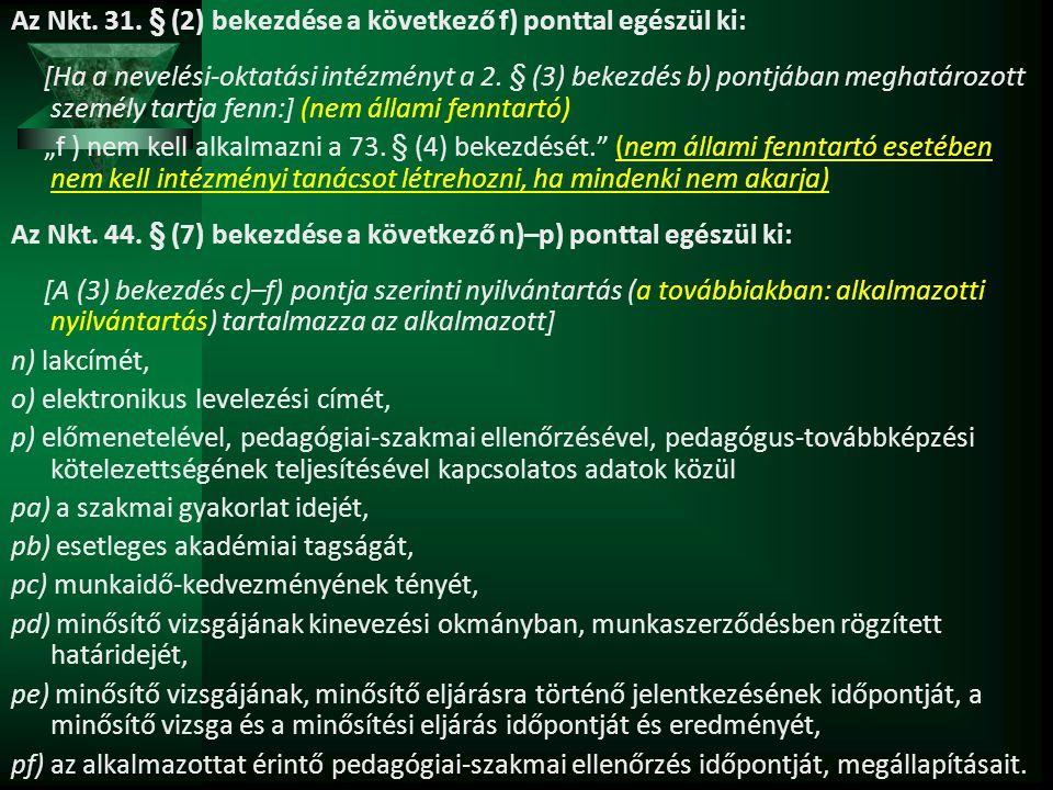 Az Nkt. 31. § (2) bekezdése a következő f) ponttal egészül ki: [Ha a nevelési-oktatási intézményt a 2. § (3) bekezdés b) pontjában meghatározott szemé