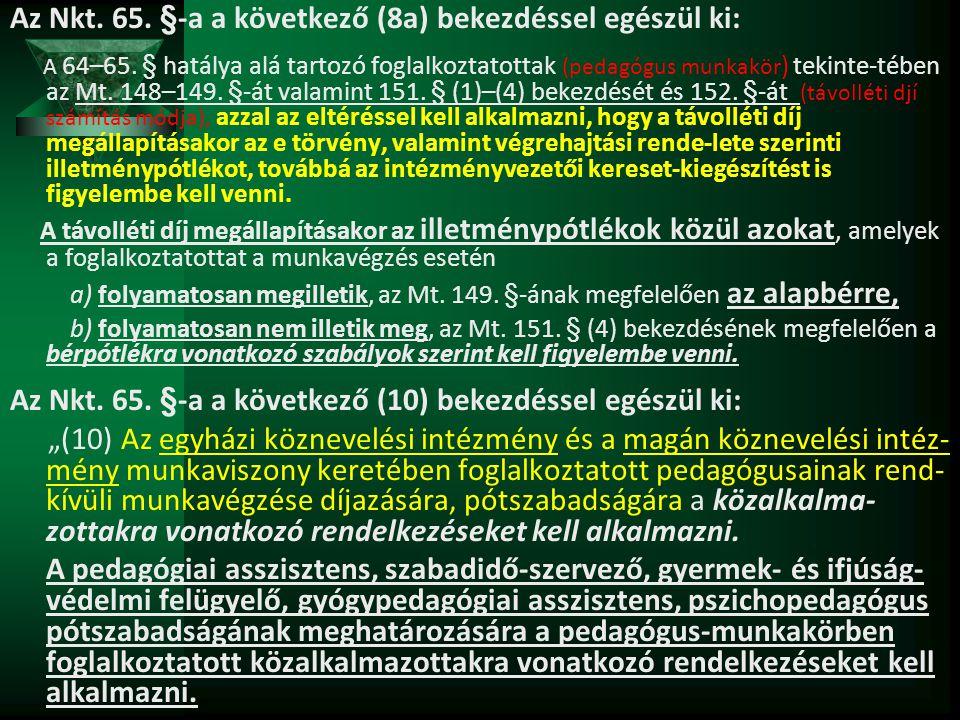 Az Nkt. 65. §-a a következő (8a) bekezdéssel egészül ki: A 64–65. § hatálya alá tartozó foglalkoztatottak (pedagógus munkakör ) tekinte-tében az Mt. 1