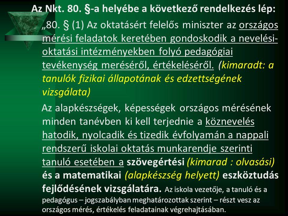 """Az Nkt. 80. §-a helyébe a következő rendelkezés lép: """"80. § (1) Az oktatásért felelős miniszter az országos mérési feladatok keretében gondoskodik a n"""