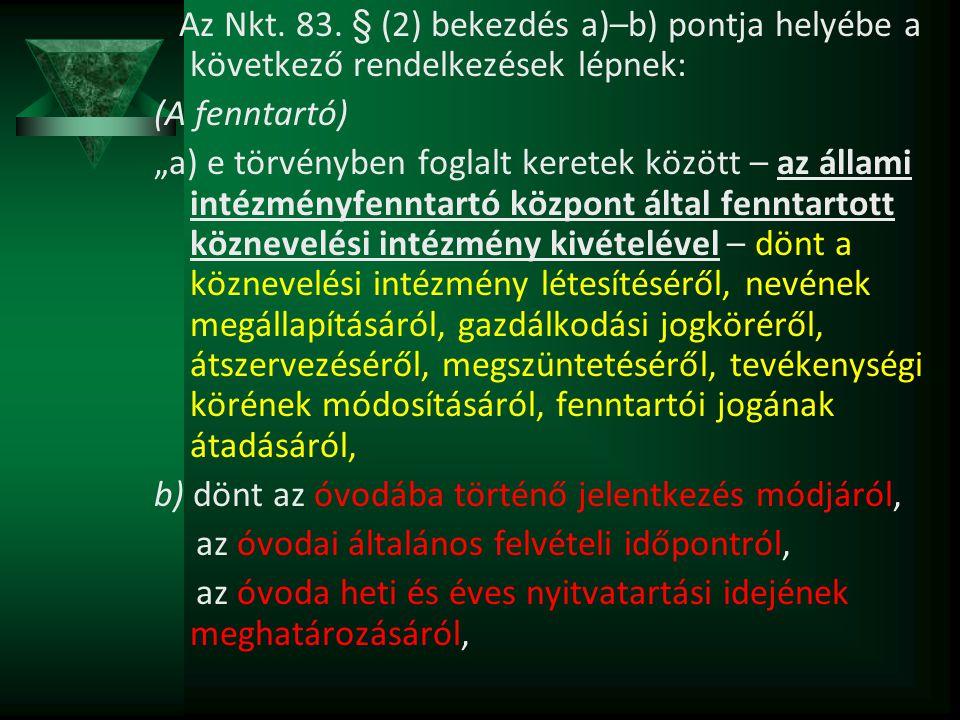 """Az Nkt. 83. § (2) bekezdés a)–b) pontja helyébe a következő rendelkezések lépnek: (A fenntartó) """"a) e törvényben foglalt keretek között – az állami in"""