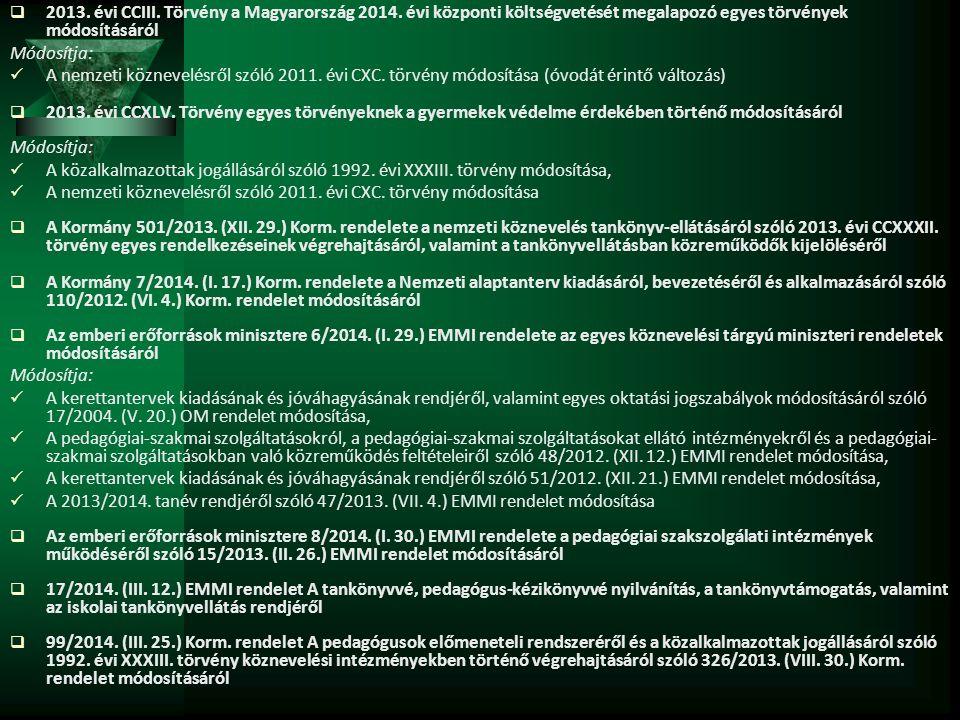  2013. évi CCIII. Törvény a Magyarország 2014. évi központi költségvetését megalapozó egyes törvények módosításáról Módosítja: A nemzeti köznevelésrő