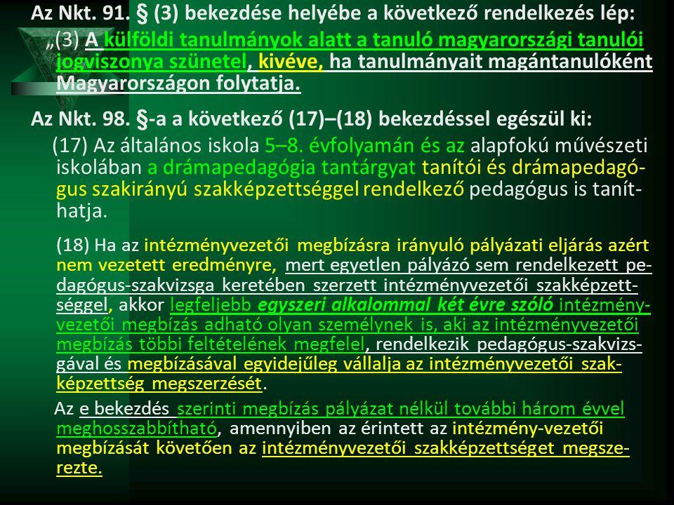 """Az Nkt. 91. § (3) bekezdése helyébe a következő rendelkezés lép: """"(3) A külföldi tanulmányok alatt a tanuló magyarországi tanulói jogviszonya szünetel"""