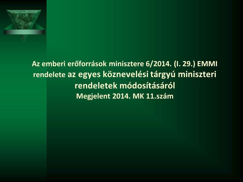 Az emberi erőforrások minisztere 6/2014. (I. 29.) EMMI rendelete az egyes köznevelési tárgyú miniszteri rendeletek módosításáról Megjelent 2014. MK 11