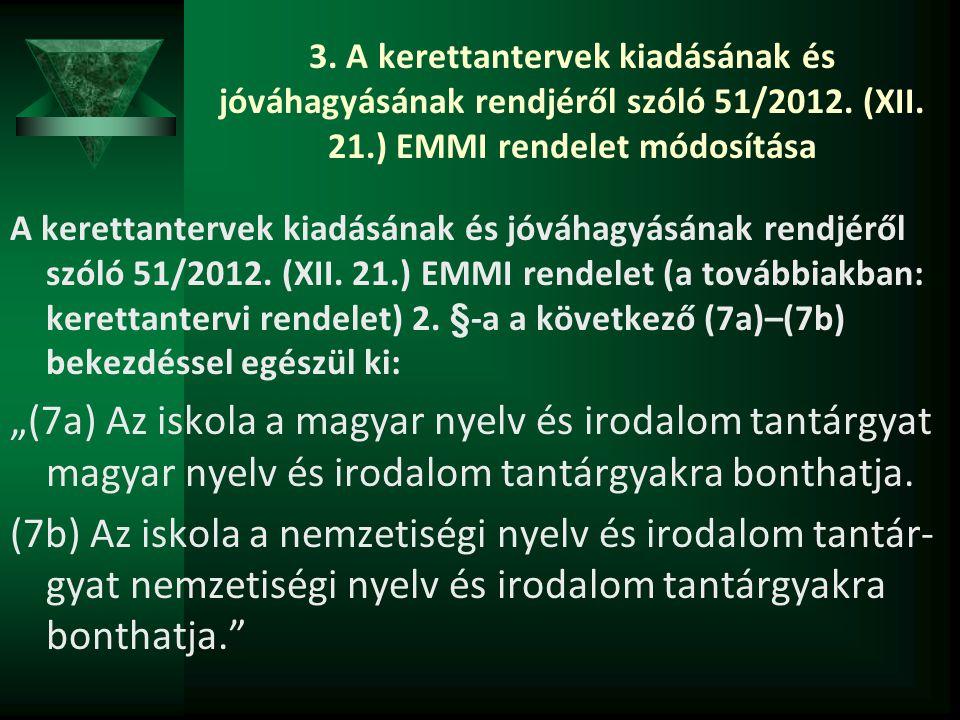 3. A kerettantervek kiadásának és jóváhagyásának rendjéről szóló 51/2012. (XII. 21.) EMMI rendelet módosítása A kerettantervek kiadásának és jóváhagyá
