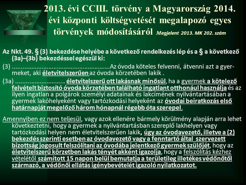 2013. évi CCIII. törvény a Magyarország 2014. évi központi költségvetését megalapozó egyes törvények módosításáról M egjelent 2013. MK 202. szám Az Nk