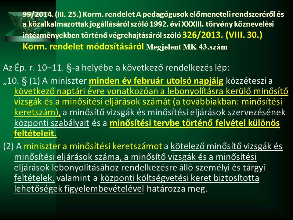 99/2014. (III. 25.) Korm. rendelet A pedagógusok előmeneteli rendszeréről és a közalkalmazottak jogállásáról szóló 1992. évi XXXIII. törvény köznevelé