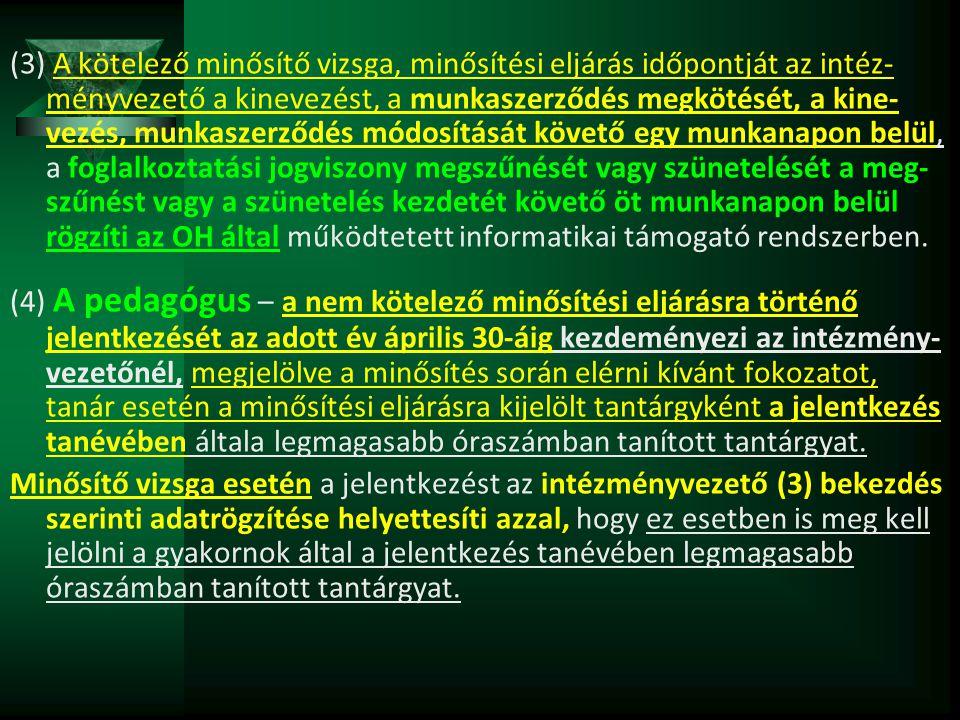 (3) A kötelező minősítő vizsga, minősítési eljárás időpontját az intéz- ményvezető a kinevezést, a munkaszerződés megkötését, a kine- vezés, munkaszer