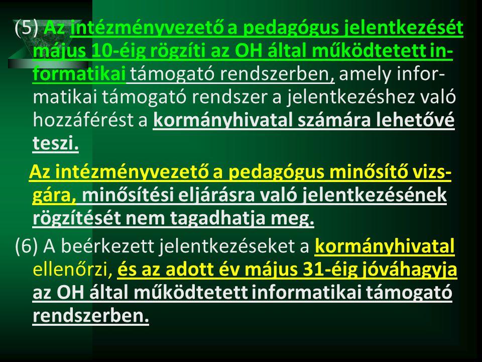 ( 5) Az intézményvezető a pedagógus jelentkezését május 10-éig rögzíti az OH által működtetett in- formatikai támogató rendszerben, amely infor- matik