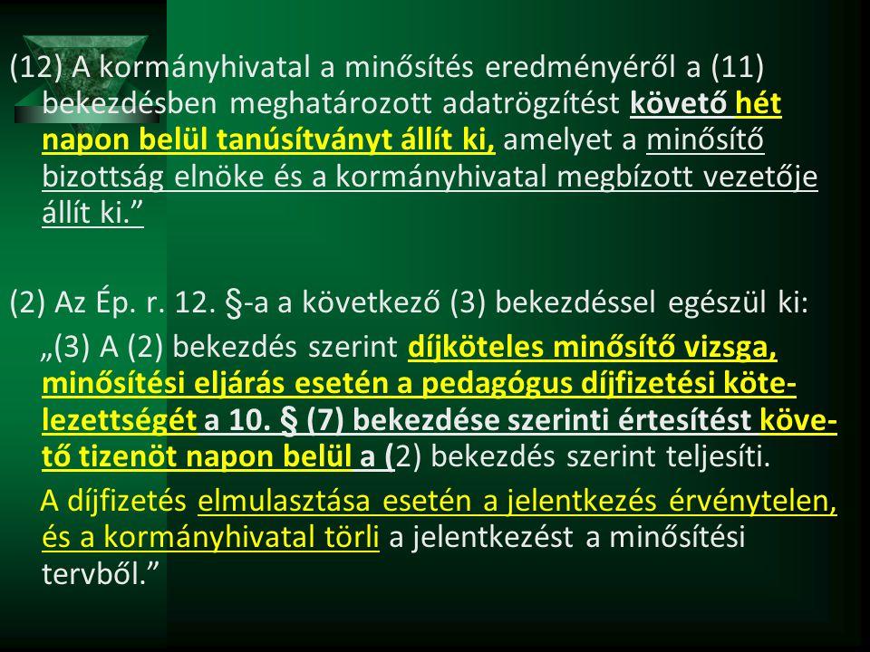 (12) A kormányhivatal a minősítés eredményéről a (11) bekezdésben meghatározott adatrögzítést követő hét napon belül tanúsítványt állít ki, amelyet a