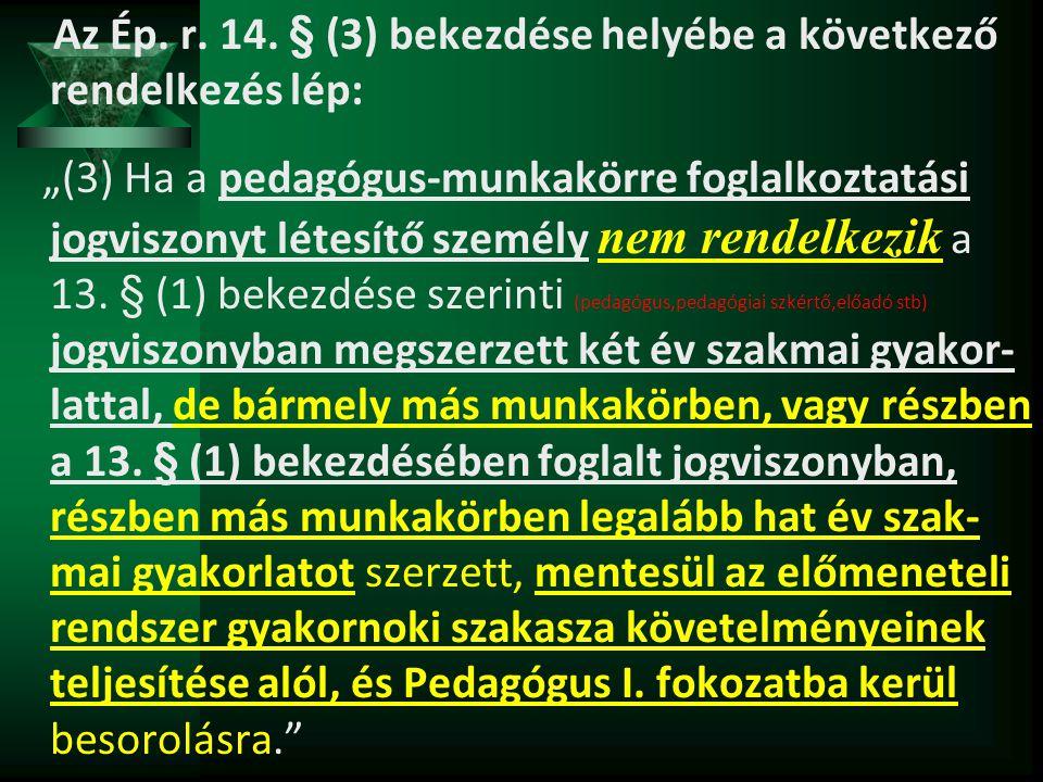 """Az Ép. r. 14. § (3) bekezdése helyébe a következő rendelkezés lép: """"(3) Ha a pedagógus-munkakörre foglalkoztatási jogviszonyt létesítő személy nem ren"""