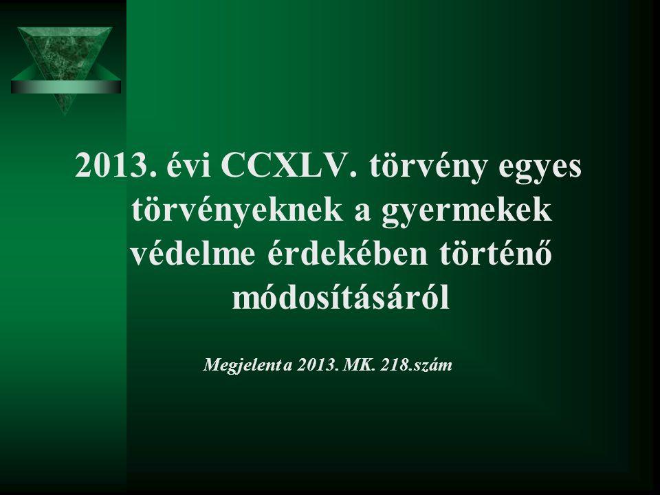 2013. évi CCXLV. törvény egyes törvényeknek a gyermekek védelme érdekében történő módosításáról Megjelent a 2013. MK. 218.szám