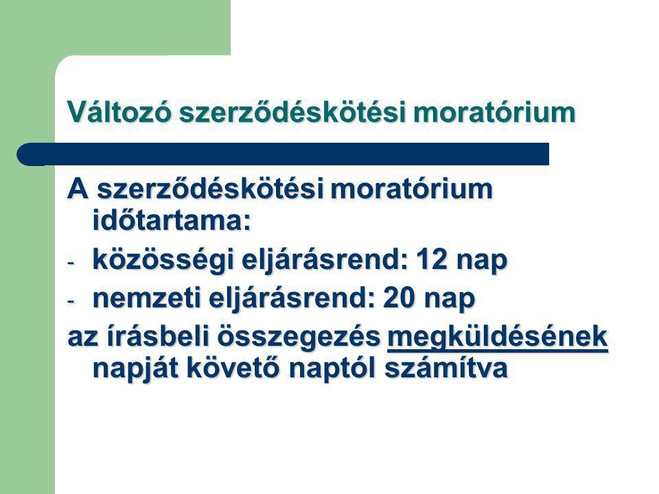 Változó szerződéskötésimoratórium Változó szerződéskötési moratórium A szerződéskötési moratórium időtartama: - közösségi eljárásrend: 12 nap - nemzeti eljárásrend: 20 nap az írásbeli összegezés megküldésének napját követő naptól számítva