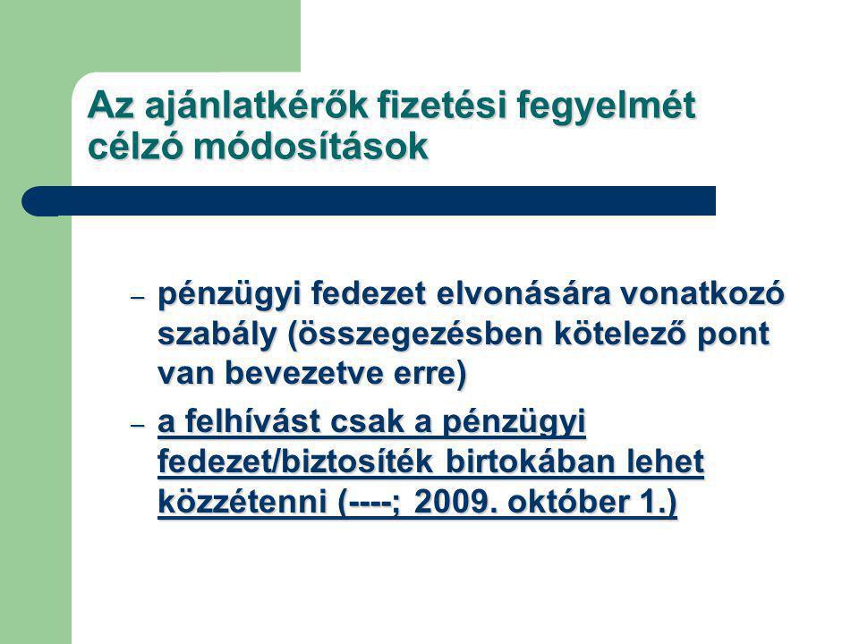 Az ajánlatkérők fizetési fegyelmét célzó módosítások – pénzügyi fedezet elvonására vonatkozó szabály (összegezésben kötelező pont van bevezetve erre) – a felhívást csak a pénzügyi fedezet/biztosíték birtokában lehet közzétenni (----; 2009.