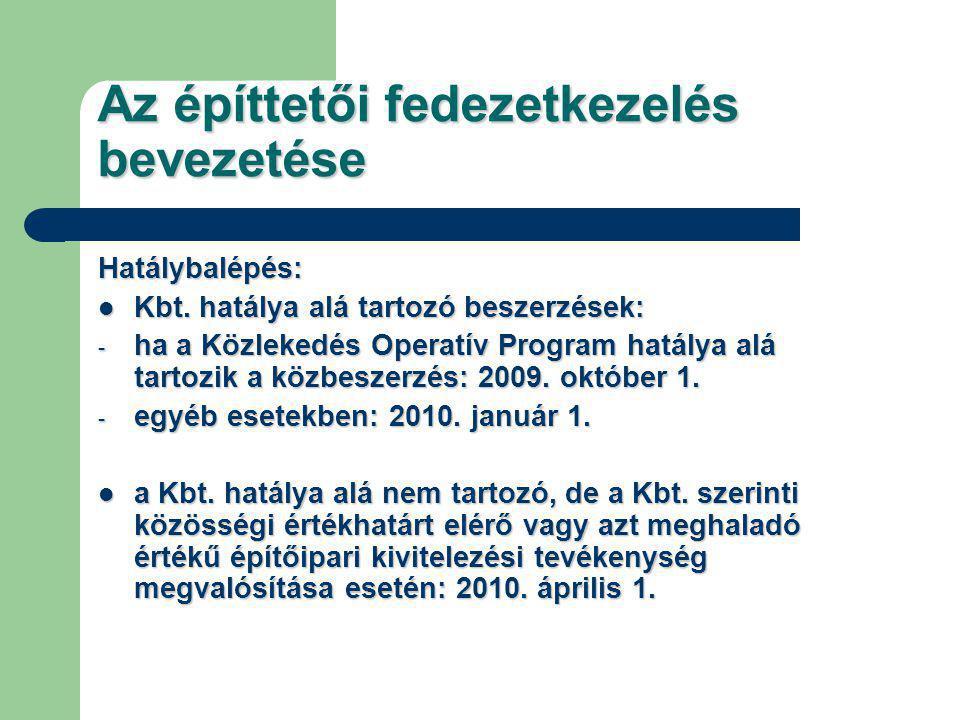 Az építtetői fedezetkezelés bevezetése Hatálybalépés: Kbt.
