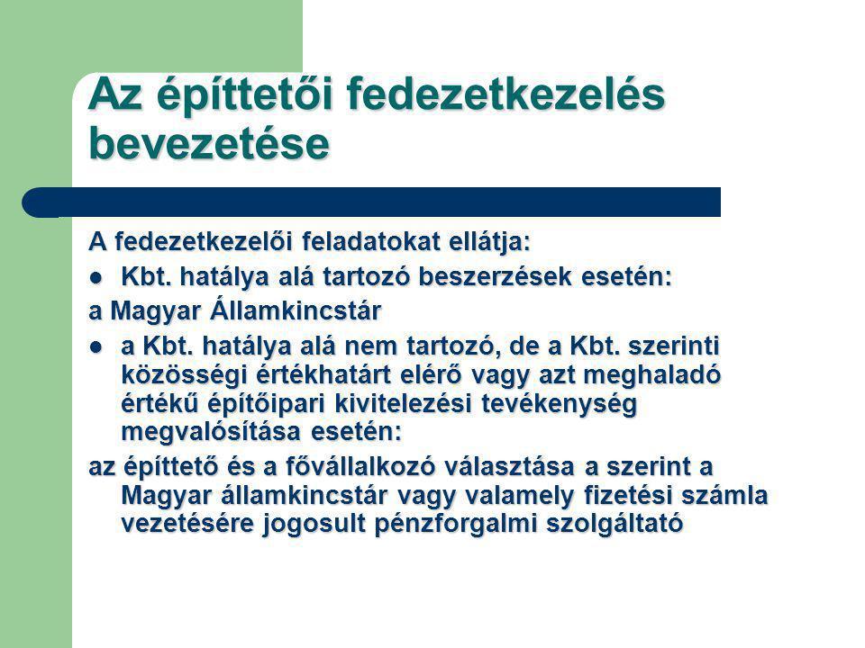 Az építtetői fedezetkezelés bevezetése A fedezetkezelői feladatokat ellátja: Kbt.