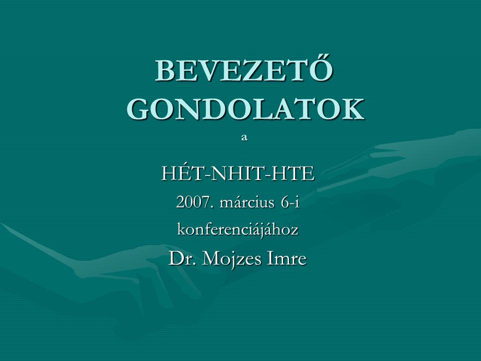 BEVEZETŐ GONDOLATOK a HÉT-NHIT-HTE 2007. március 6-i konferenciájához Dr. Mojzes Imre
