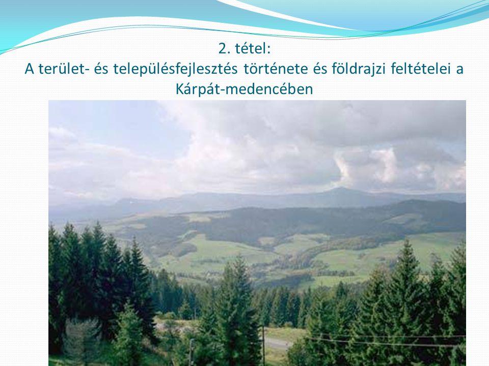 2. tétel: A terület- és településfejlesztés története és földrajzi feltételei a Kárpát-medencében