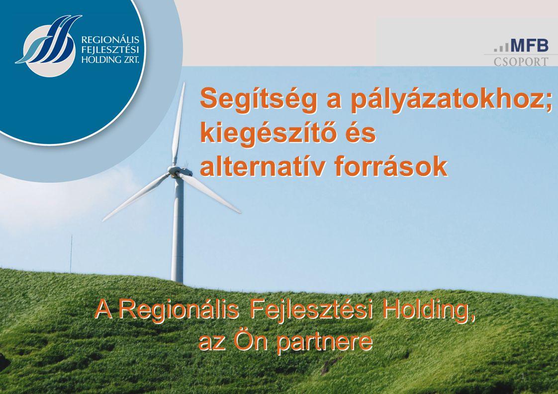 11 A Regionális Fejlesztési Holding, az Ön partnere Segítség a pályázatokhoz; kiegészítő és alternatív források Segítség a pályázatokhoz; kiegészítő és alternatív források