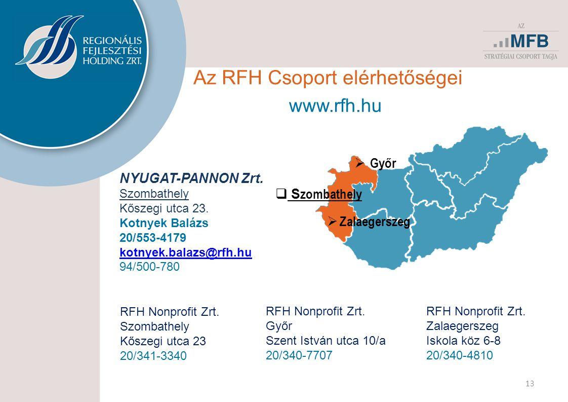 Az RFH Csoport elérhetőségei 13 www.rfh.hu  Zalaegerszeg  Győr  S zombathely NYUGAT-PANNON Zrt.
