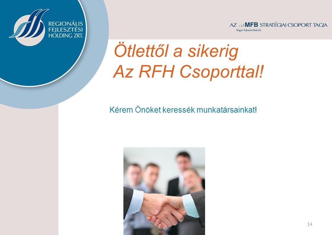 Ötlettől a sikerig Az RFH Csoporttal! 14 Kérem Önöket keressék munkatársainkat!